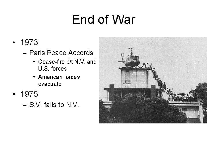 End of War • 1973 – Paris Peace Accords • Cease-fire b/t N. V.