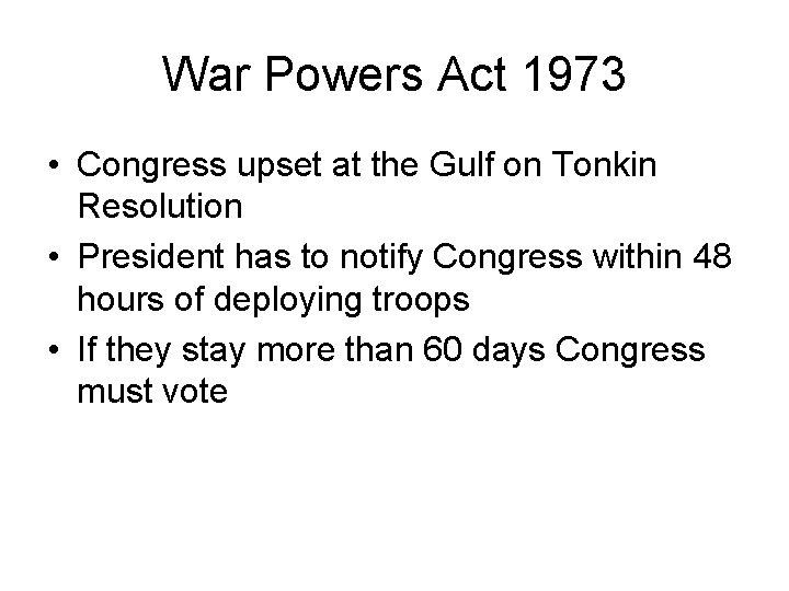 War Powers Act 1973 • Congress upset at the Gulf on Tonkin Resolution •