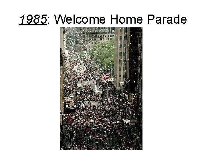 1985: Welcome Home Parade