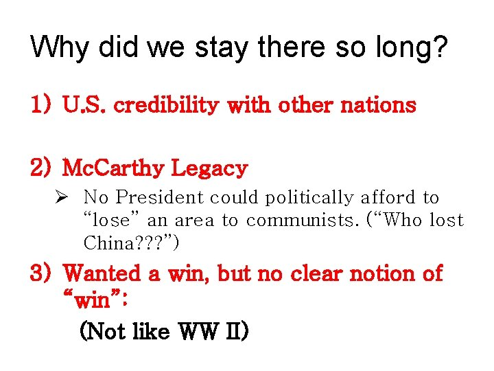 Why did we stay there so long? 1) U. S. credibility with other nations