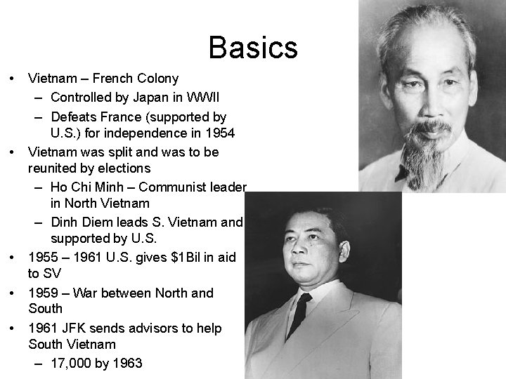 Basics • • • Vietnam – French Colony – Controlled by Japan in WWII