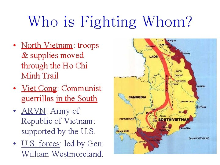 Who is Fighting Whom? • North Vietnam: troops & supplies moved through the Ho