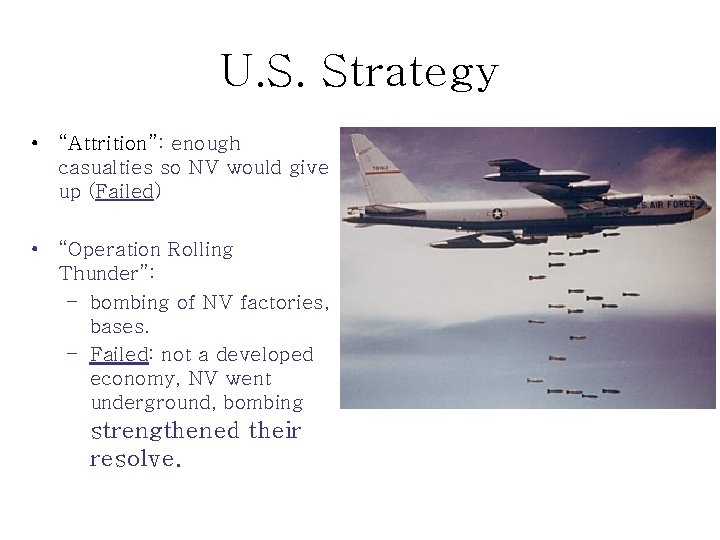 """U. S. Strategy • """"Attrition"""": enough casualties so NV would give up (Failed) •"""