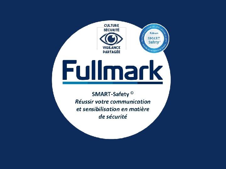 SMART-Safety © Réussir votre communication et sensibilisation en matière de sécurité