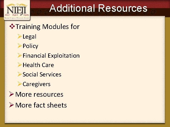 Additional Resources v. Training Modules for ØLegal ØPolicy ØFinancial Exploitation ØHealth Care ØSocial Services