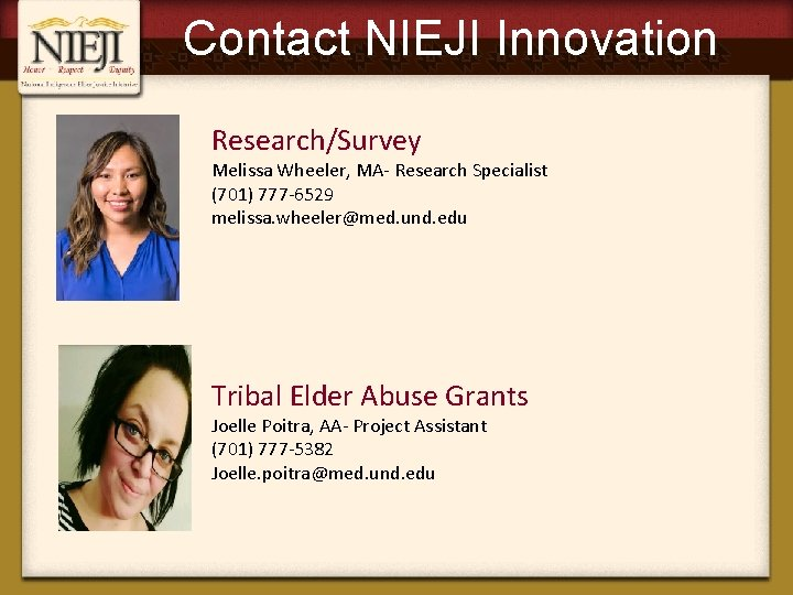 Contact NIEJI Innovation Research/Survey Melissa Wheeler, MA- Research Specialist (701) 777 -6529 melissa. wheeler@med.