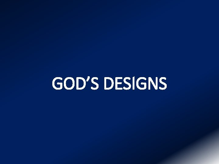 GOD'S DESIGNS