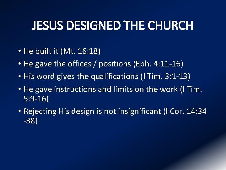 JESUS DESIGNED THE CHURCH • He built it (Mt. 16: 18) • He gave