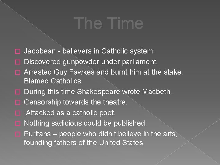 The Time � � � � Jacobean - believers in Catholic system. Discovered gunpowder