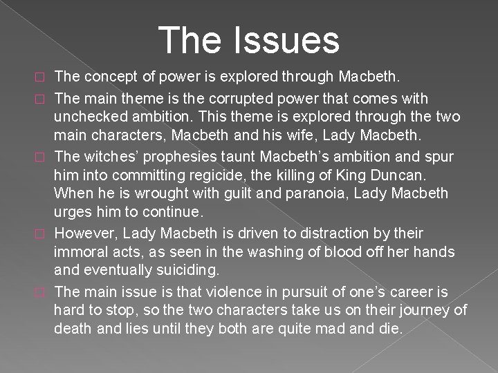 The Issues � � � The concept of power is explored through Macbeth. The
