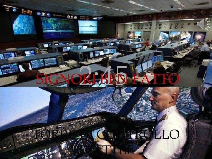 COMANDANTE PROTOCOLLO 0100. 9 MISSIONE COMPLETATA RIENTRO PREVISTO PER LE 3: 27 2: 45