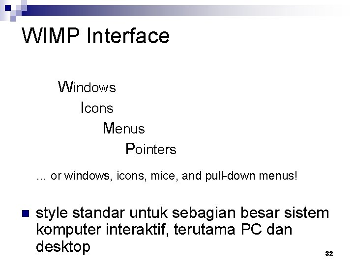 WIMP Interface Windows Icons Menus Pointers … or windows, icons, mice, and pull-down menus!