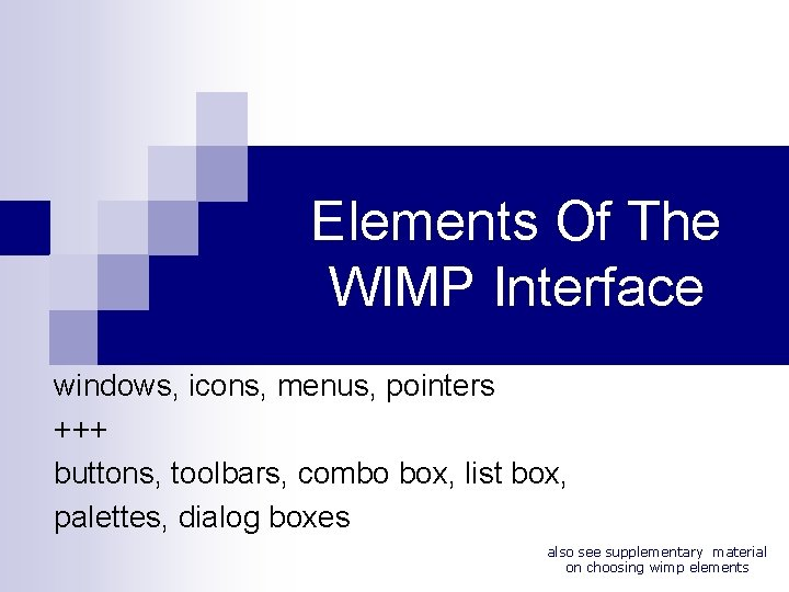 Elements Of The WIMP Interface windows, icons, menus, pointers +++ buttons, toolbars, combo box,