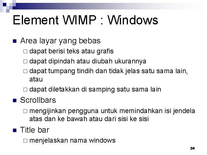 Element WIMP : Windows n Area layar yang bebas ¨ dapat berisi teks atau