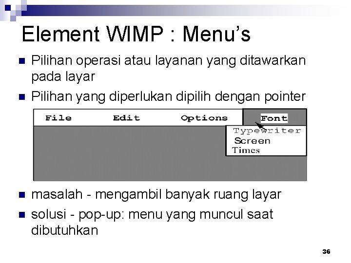 Element WIMP : Menu's n n Pilihan operasi atau layanan yang ditawarkan pada layar