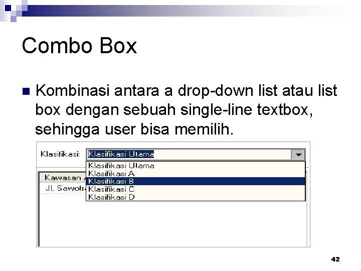 Combo Box n Kombinasi antara a drop-down list atau list box dengan sebuah single-line