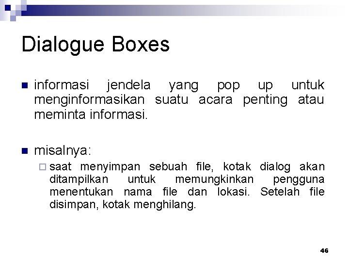 Dialogue Boxes n informasi jendela yang pop up untuk menginformasikan suatu acara penting atau