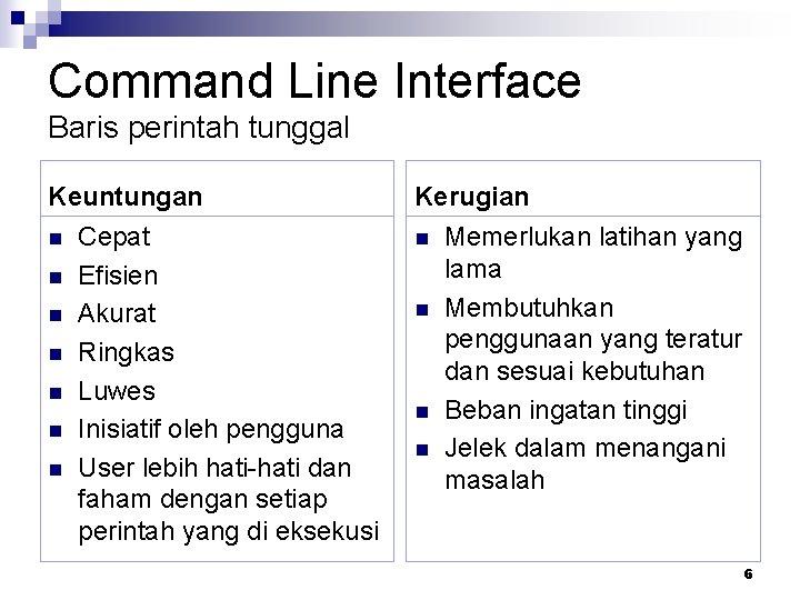 Command Line Interface Baris perintah tunggal Keuntungan n Cepat n Efisien n Akurat n