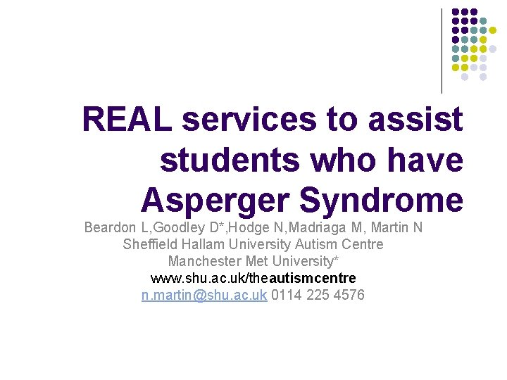 REAL services to assist students who have Asperger Syndrome Beardon L, Goodley D*, Hodge