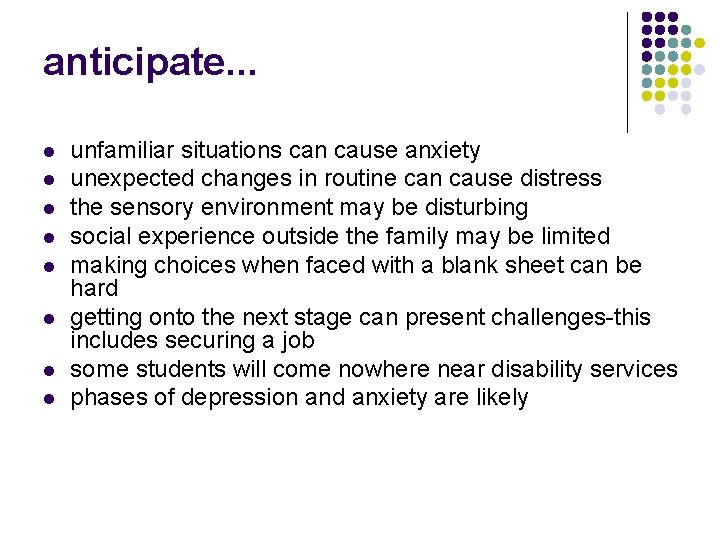 anticipate. . . l l l l unfamiliar situations can cause anxiety unexpected changes