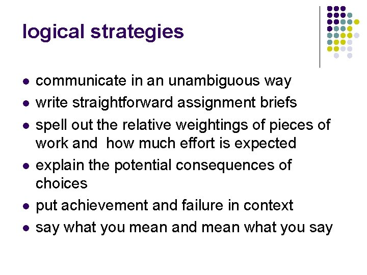 logical strategies l l l communicate in an unambiguous way write straightforward assignment briefs