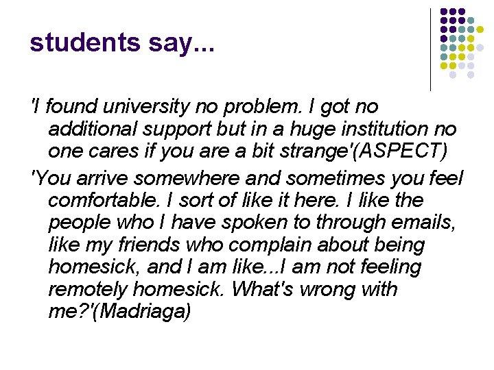 students say. . . 'I found university no problem. I got no additional support