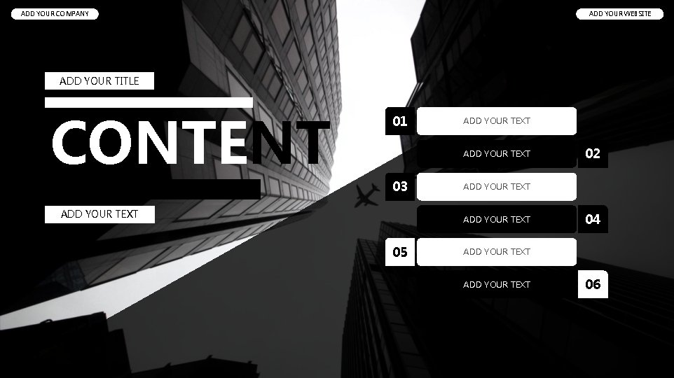 ADD YOUR COMPANY ADD YOUR WEBSITE ADD YOUR TITLE CONTENT 01 ADD YOUR TEXT
