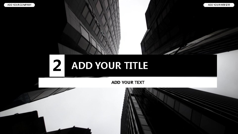 ADD YOUR COMPANY ADD YOUR WEBSITE 2 ADD YOUR TITLE ADD YOUR TEXT