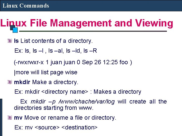 Linux Commands Linux File Management and Viewing ls List contents of a directory. Ex: