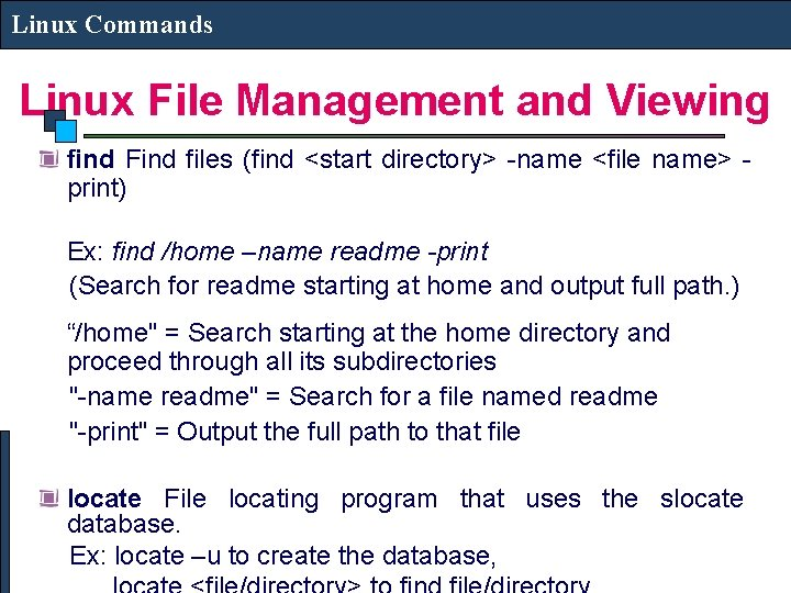 Linux Commands Linux File Management and Viewing find Find files (find <start directory> -name
