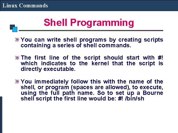 Linux Commands Shell Programming You can write shell programs by creating scripts containing a