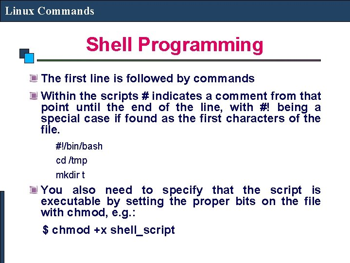 Linux Commands Shell Programming The first line is followed by commands Within the scripts