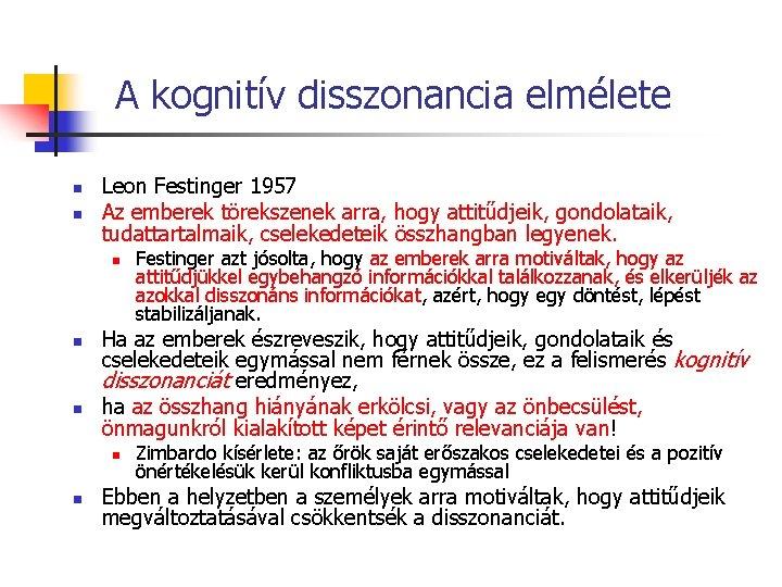 A kognitív disszonancia elmélete n n Leon Festinger 1957 Az emberek törekszenek arra, hogy