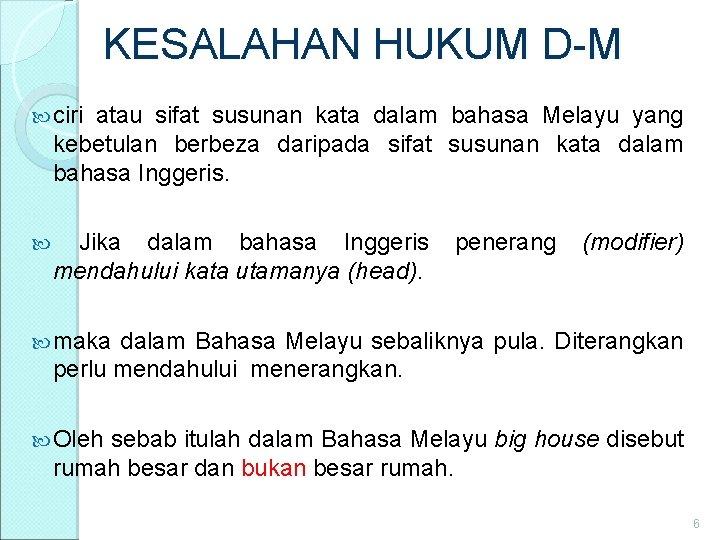 KESALAHAN HUKUM D-M ciri atau sifat susunan kata dalam bahasa Melayu yang kebetulan berbeza
