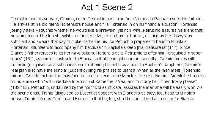 Act 1 Scene 2 Petruchio and his servant, Grumio, enter. Petruchio has come from