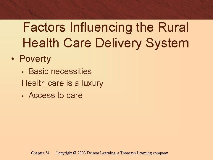 Factors Influencing the Rural Health Care Delivery System • Poverty Basic necessities Health care