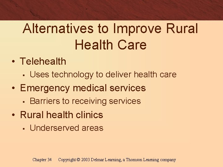 Alternatives to Improve Rural Health Care • Telehealth § Uses technology to deliver health
