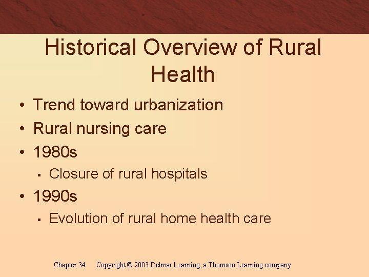 Historical Overview of Rural Health • Trend toward urbanization • Rural nursing care •