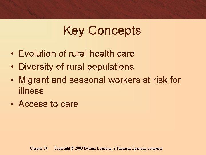 Key Concepts • Evolution of rural health care • Diversity of rural populations •