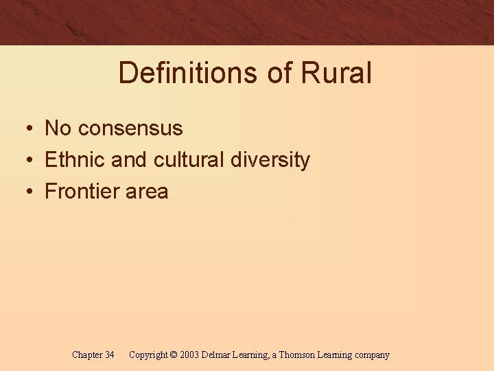 Definitions of Rural • No consensus • Ethnic and cultural diversity • Frontier area