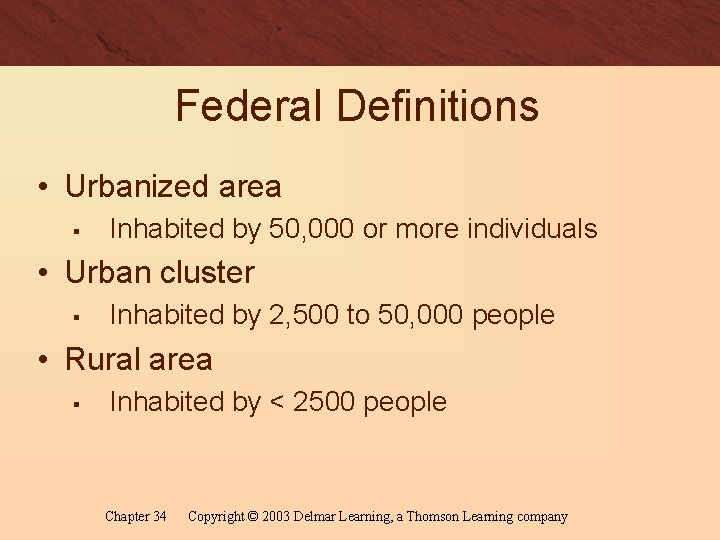 Federal Definitions • Urbanized area § Inhabited by 50, 000 or more individuals •