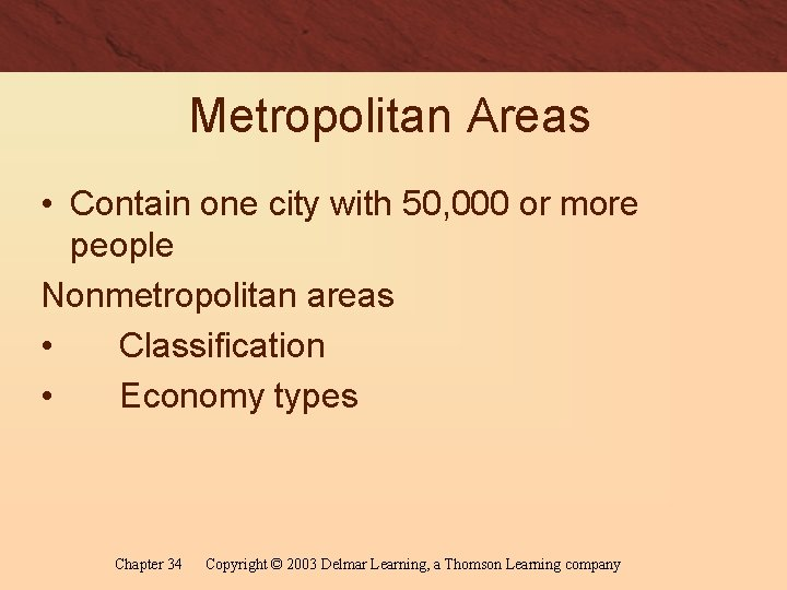 Metropolitan Areas • Contain one city with 50, 000 or more people Nonmetropolitan areas