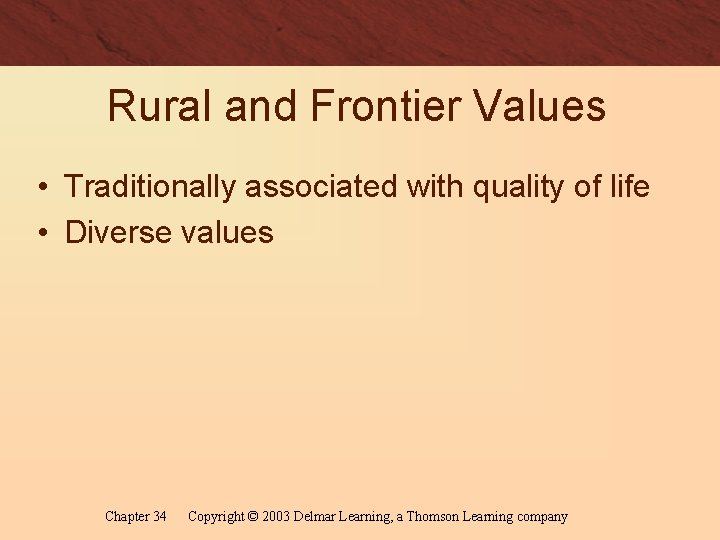 Rural and Frontier Values • Traditionally associated with quality of life • Diverse values
