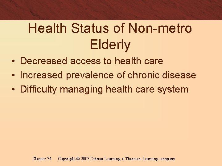 Health Status of Non-metro Elderly • Decreased access to health care • Increased prevalence