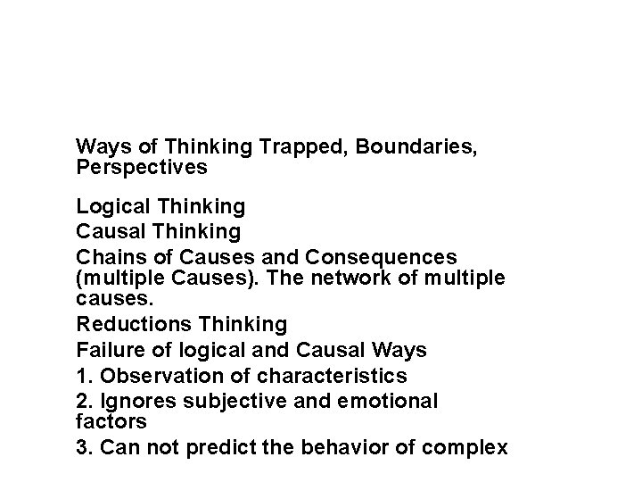 Ways of Thinking Trapped, Boundaries, Perspectives Logical Thinking Causal Thinking Chains of Causes and