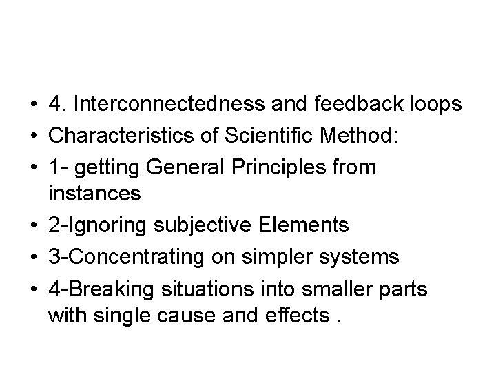• 4. Interconnectedness and feedback loops • Characteristics of Scientific Method: • 1