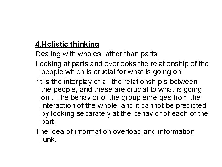 4. Holistic thinking Dealing with wholes rather than parts Looking at parts and overlooks