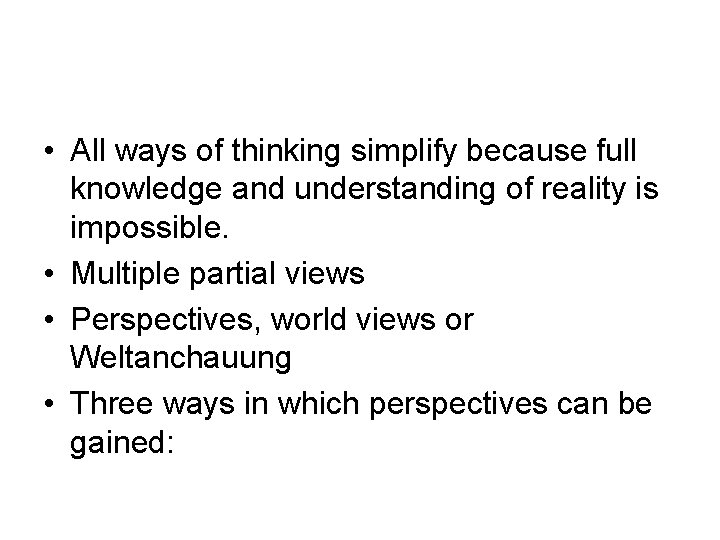 • All ways of thinking simplify because full knowledge and understanding of reality