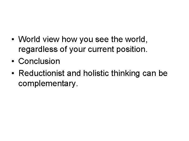 • World view how you see the world, regardless of your current position.