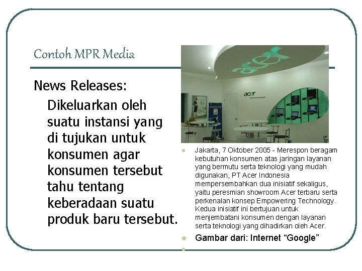 Contoh MPR Media News Releases: Dikeluarkan oleh suatu instansi yang di tujukan untuk konsumen